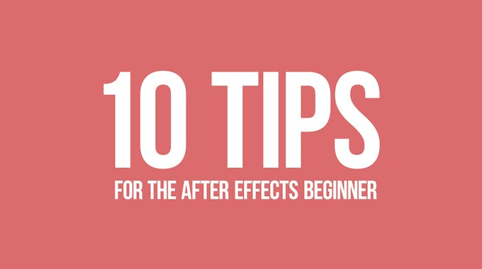 10 Tips For The After Effects Beginner