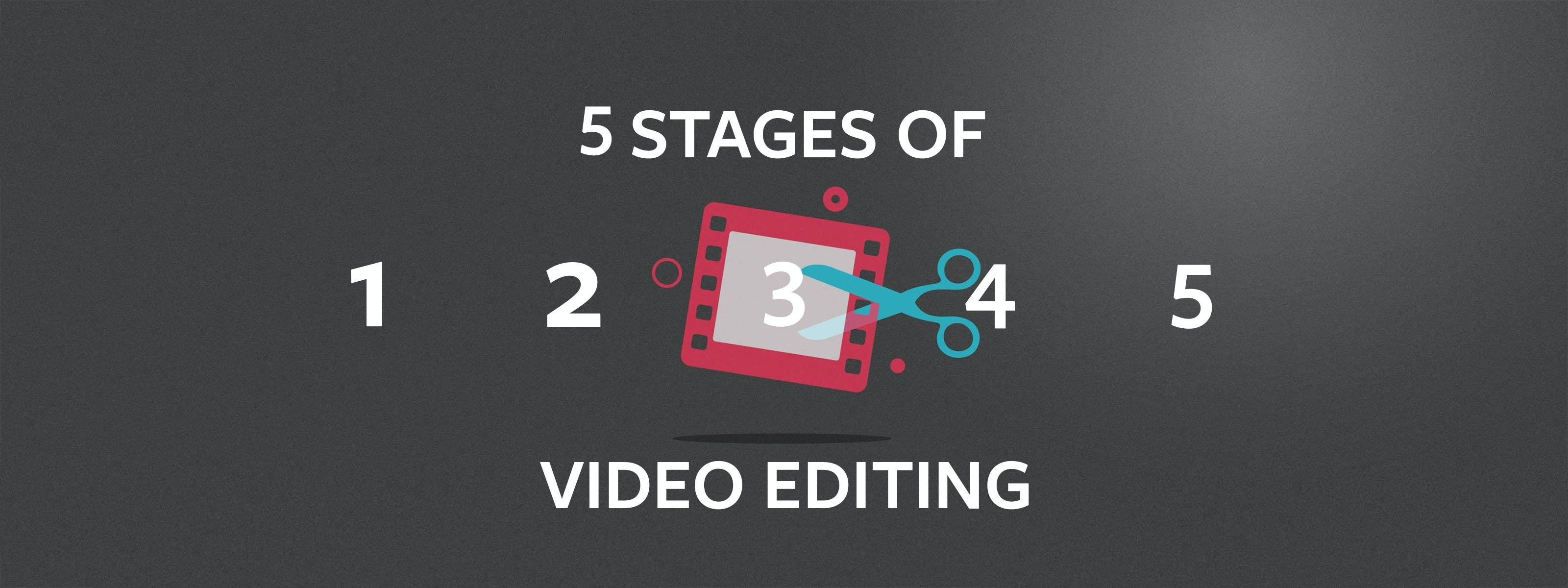 The 5 Stages Of Video Editing | Motion Array