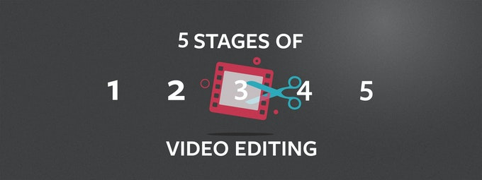 The 5 Stages Of Video Editing
