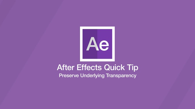 After Effects Quick Tip: Preserve Underlying Transparency